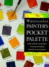 The Watercolor Painter's Pocket Palette: Instant, Practical Visual Guidance On Mixing And Matching Watercolors To Suit All Subjects - Moria Clinch, Moria Clinch
