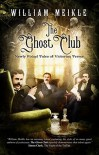 The Ghost Club: Newly Found Tales of Victorian Terror - William Meikle