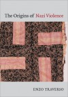The Origins of Nazi Violence - Enzo Traverso, Janet Lloyd