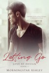Letting Go (Love By Design) (Volume 1) - Ashley Morningstar