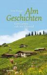 Almgeschichten: Vom Leben nah am Himmel - Irene Prugger