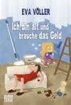 Ich bin alt und brauche das Geld: Roman (German Edition) - Eva Völler