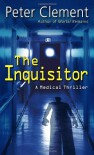 The Inquisitor: A Medical Thriller - Peter Clement