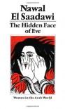 The Hidden Face of Eve: Women in the Arab World - Nawal Sa'dawi, Saadawi
