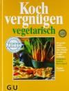 Kochvergnügen vegetarisch. - Dagmar von Cramm