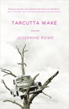 Tarcutta Wake, Stories - Josephine Rowe