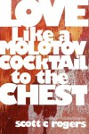Love Like a Molotov Cocktail to the Chest - Scott C. Rogers