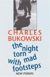The Night Torn Mad With Footsteps - Charles Bukowski