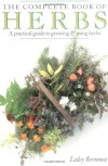 The Complete Book of Herbs: A Practical Guide to Growing and Using Herbs - Lesley Bremness