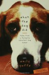 What the Dog Did: Tales from a Formerly Reluctant Dog Owner - Emily Yoffe