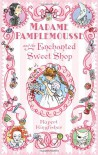 Madame Pamplemousse and the Enchanted Sweet Shop - Rupert Kingfisher