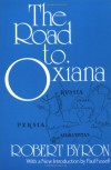 The Road to Oxiana - Robert Byron
