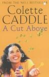 A Cut Above - Colette Caddle