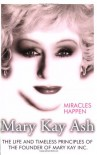 Miracles Happen: The Life and Timeless Principles of the Founder of Mary Kay Inc. - Mary Kay Ash