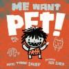 Me Want Pet! - Tammi Sauer, Bob Shea