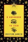 A Handbook to Luck - Cristina Garcia