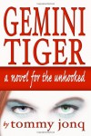 Gemini Tiger: A Novel For The Unhooked - Tommy Jonq