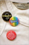 Feminism is Queer: The Intimate Connection between Queer and Feminist Theory - Mimi Marinucci