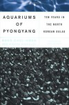 The Aquariums of Pyongyang Book Club Ed: Ten Years in the North Korean Gulag - Kang Chol-Hwan, Pierre Rigoulot