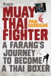 Muay Thai Fighter: A Farrang's Journey to Become a Thai Boxer - Paul Garrigan