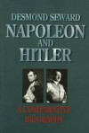 Napoleon and Hitler: A Comparative Biography (History & Politics) - Desmond Seward