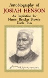 Autobiography of Josiah Henson: An Inspiration for Harriet Beecher Stowe's Uncle Tom - Josiah Henson