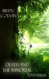 Death and the Immortal - Bryn Colvin