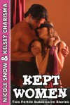 Kept Women: Two Fertile Submissive Stories - Nicole Snow, Kelsey Charisma