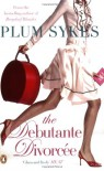 The Debutante Divorcee - Plum Sykes