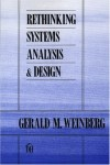 Rethinking Systems Analysis and Design - Gerald M. Weinberg