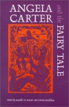 Angela Carter and the Fairy Tale - Danielle M. Roemer