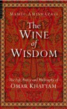 The Wine of Wisdom: The Life, Poetry and Philosophy of Omar Khayyam - Mehdi Aminrazavi