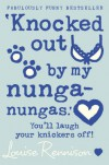 'Knocked out by my nunga-nungas.'  - Louise Rennison