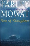 Sea of Slaughter - Farley Mowat, David Suzuki