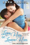 Love Him or Leave Him: A Small Town, Big Dreams Novel (Entangled Bliss) - Sara Daniel