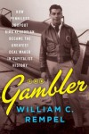 The Gambler: How Penniless Dropout Kirk Kerkorian Became the Greatest Deal Maker in Capitalist History - William C. Rempel