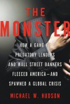 The Monster: How a Gang of Predatory Lenders and Wall Street Bankers Fleeced America--and Spawned a Global Crisis - Michael W. Hudson