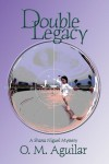 Double Legacy - O.M. Aguilar