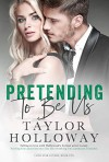 Pretending to Be Us (Lone Star Lovers)  - Taylor Holloway