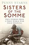 Sisters of the Somme: True Stories from a First World War Field Hospital by Penny Starns (2016-05-02) - Penny Starns