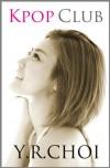 Kpop Club (Kpop Club Series Book 1) - Y.R. Choi
