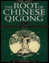 The Root of Chinese Qigong: Secrets of Health, Longevity, & Enlightenment - Yang Jwing-Ming