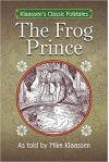 The Frog Prince: The Brothers Grimm Story Told as a Novella (Klaassen's Classic Folktales) - Mike Klaassen