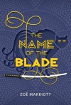 The Name of the Blade - Zoë Marriott