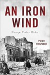 An Iron Wind: Europe Under Hitler - Peter Fritzsche