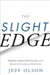 The Slight Edge: Turning Simple Disciplines into Massive Success and Happiness - Jeff Olson