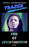 Trazer: Kids of Stolen Tomorrow - Joseph Olumide Adegboyega-Edun