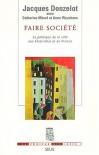 Faire Société: La Politique De La Ville Aux États Unis Et En France - Jacques Donzelot