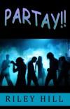 Partay!! - Riley Hill