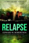 Relapse - Edward W. Robertson